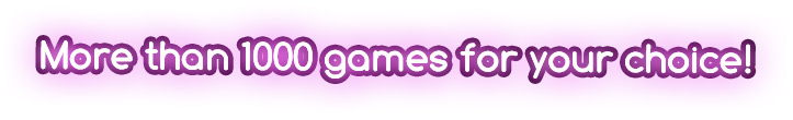 More than 1000 games for your choice!