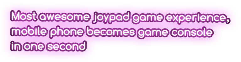 Most awesome joypad game experience, mobile phone becomes game console in one second